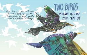 Two Birds by Zara Slattery and Myfanwy Tristram